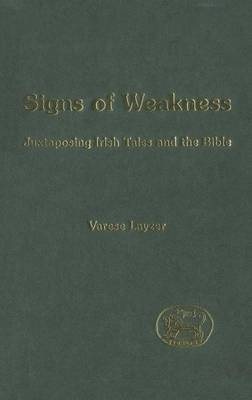 Signs of Weakness: Juxtaposing Irish Tales and the Bible - Journal for the Study of the Old Testament Supplement S. No. 321 (Hardback)