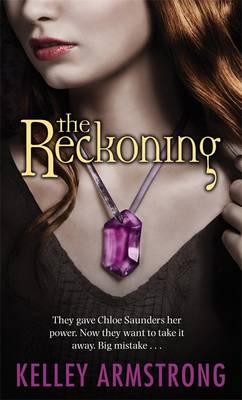 The Reckoning: They Gave Chloe Saunders Her Power. Now They Want to Take it Away. Big Mistake... - Darkest Powers Number 3 (Paperback)