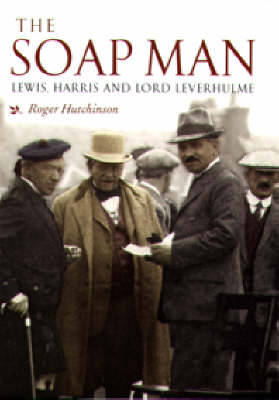 The Soap Man: Lewis, Harris and Lord Leverhulme (Paperback)