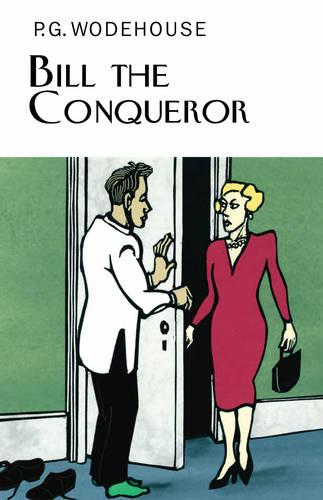 Bill the Conqueror - Everyman's Library P G Wodehouse 58 (Hardback)
