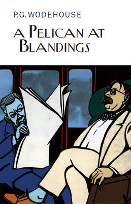 A Pelican at Blandings - Everyman's Library P G Wodehouse 73 (Hardback)