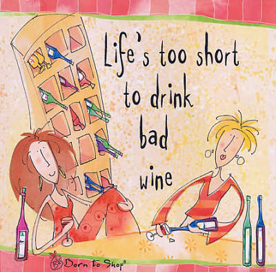 Life's Too Short to Drink Bad Wine - Born to Shop Gift Books (Hardback)