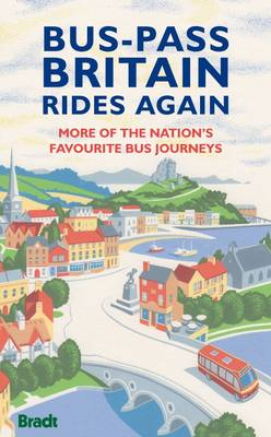 Bus-Pass Britain Rides Again: More of the Nation's Favourite Bus Journeys - Bradt Travel Guides (Bradt on Britain) (Paperback)