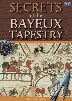 Secrets of the Bayeux Tapestry - Pitkin History (Paperback)