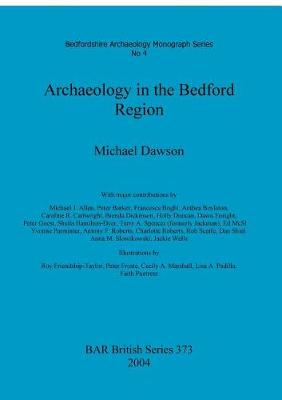 Archaeology in the Bedford Region: Bedfordshire Archaeology Monograph Series Pt.4 - British Archaeological Reports British Series No.373 (Paperback)