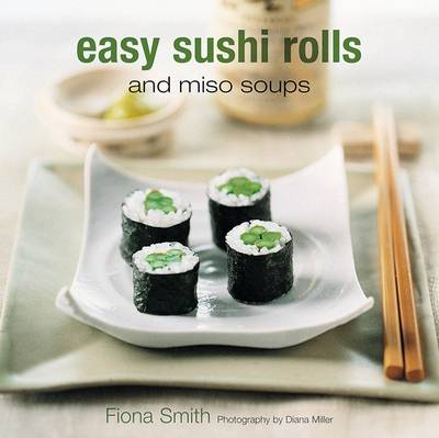 Easy Sushi Rolls and Miso Soups (Hardback)