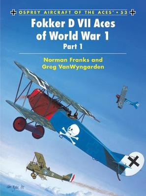 Fokker D VII Aces of World War I - Osprey Aircraft of the Aces S. No. 53 (Paperback)