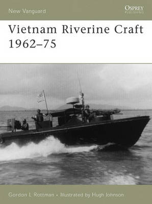Vietnam Riverine Craft 1962-75 - New Vanguard No. 128 (Paperback)