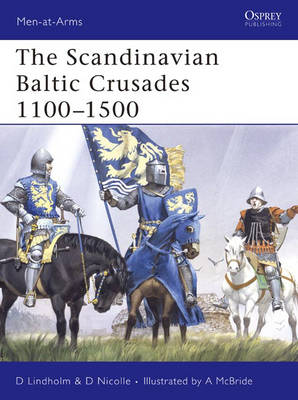 The Scandinavian Baltic Crusades 11th-15th Centuries - Men-at-Arms No. 436 (Paperback)