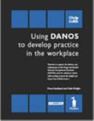 Using Danos to Develop Practice in the Workplace - HSC379/Danos Unit AB2: Materials to Support the Delivery and Achievement of the Drugs and Alcohol National Occupational Standards (Danos) Units for Substance Misuse Staff Working Towards the Health and Social Care N/SVQ Level 3 (Loose-leaf)