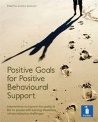 Positive Goals for Positive Behavioural Support: Interventions to Improve Quality of Life for People with Learning Disabilities Whose Behaviour Challenges (Loose-leaf)