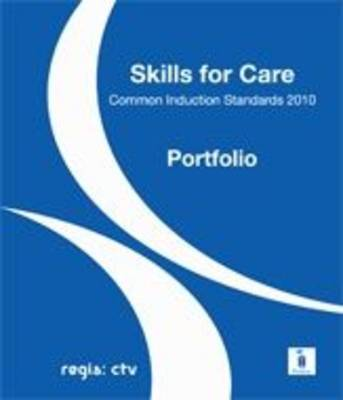 Skills for Care Common Induction Standards 2010: Learner Portfolio (Loose-leaf)