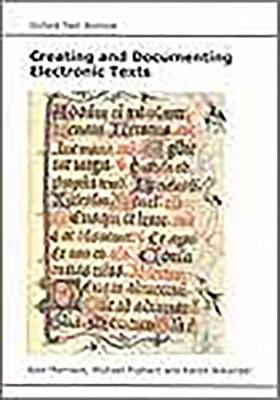 Creating and Documenting Electronic Texts - AHDS Guides to Good Practice (Paperback)