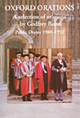 Oxford Orations: A Selection of Orations by Godfrey Bond, Public Orator 1980-1992 (Paperback)