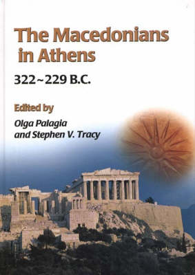 The Macedonians in Athens, 322-229 B.C.: Proceedings of an International Conference Held at the University of Athens, May 24-26, 2001 (Hardback)
