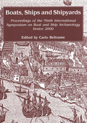 Boats, Ships and Shipyards: Proceedings of the Ninth International Symposium on Boat and Ship Archaeology, Venice 2000 (Hardback)