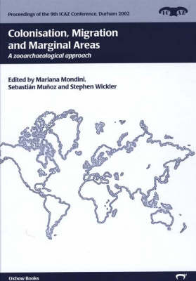 Colonisation, Migration and Marginal Areas: A Zooarchaeological Approach - Proceedings of the 9th ICAZ Conference v. 2 (Hardback)
