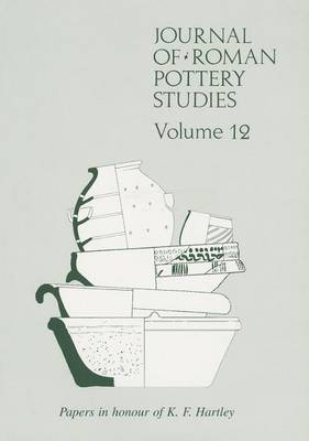 Journal of Roman Pottery Studies: An Archaeological Miscellany - Papers in Honour of K.F. Hartley Volume 12 (Paperback)