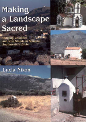 Making a Landscape Sacred: Outlying Churches and Icon Stands in Sphakia, Southwestern Crete (Paperback)