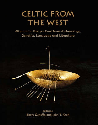 Celtic from the West: Alternative Perspectives from Archaeology, Genetics, Language and Literature (Hardback)