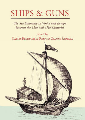 Ships and Guns: The Sea Ordnance in Venice and in Europe Between the 15th and the 17th Centuries (Paperback)