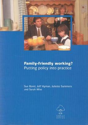 Family-friendly Working?: Putting Policy into Practice - Family and Work Series (Paperback)