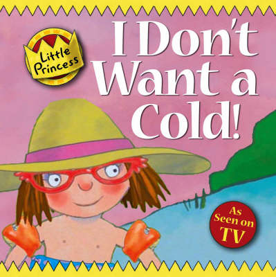 I Don't Want a Cold: Little Princess Story Book - Little Princess 32 (Paperback)