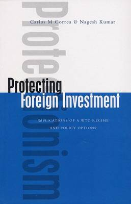 Protecting Foreign Investment: Implications of a WTO Regime and Policy Options (Paperback)