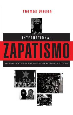International Zapatismo: The Construction of Solidarity in the Age of Globalization (Paperback)