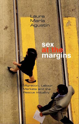 Sex at the Margins: Migration, Labour Markets and the Rescue Industry (Paperback)