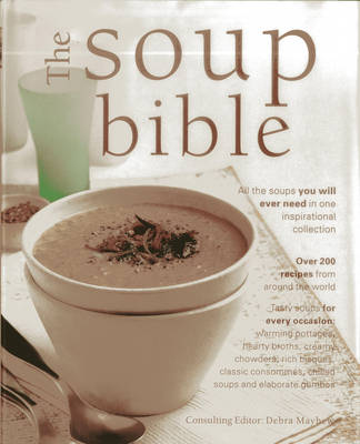 The Soup Bible: All the Soups You Will Ever Need in One Inspirational Collection (Hardback)