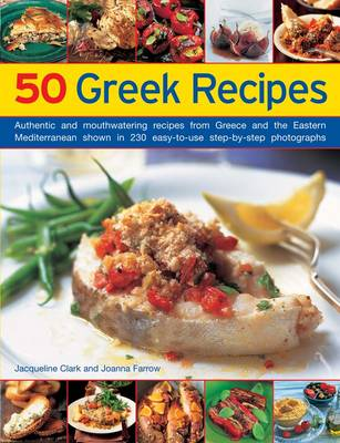 50 Greek Recipes: Authentic and Mouthwatering Recipes from Greece and the Eastern Mediterranean Shown in 230 Easy-to-use Step-by-step Photographs (Paperback)