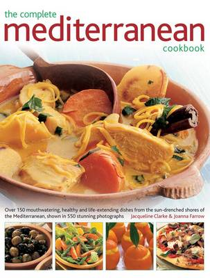 The Complete Mediterranean Cookbook: More Than 150 Mouthwatering, Healthy Dishes from the Sun-Drenched Shores of the Mediterranean, Shown in 550 Stunning Photographs (Paperback)