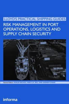 Risk Management in Port Operations, Logistics and Supply Chain Security - Lloyd's Practical Shipping Guides (Hardback)