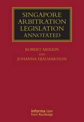 Singapore Arbitration Legislation: Annotated - Lloyd's Commercial Law Library (Hardback)