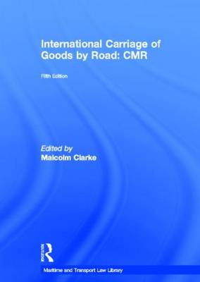 International Carriage of Goods by Road: C.M.R. - Maritime and Transport Law Library (Hardback)