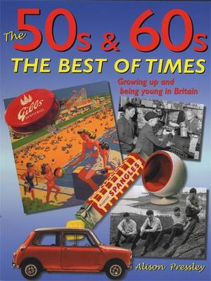 The 50s and 60s, The Best of Times: Growing up and Being Young in Britain (Paperback)
