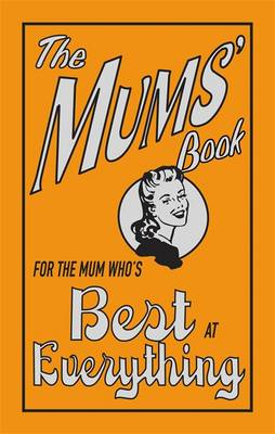 The Mums' Book: For the Mum Who's Best at Everything (Hardback)
