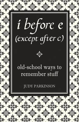 I Before E (Except After C): Old-School Ways to Remember Stuff (Hardback)