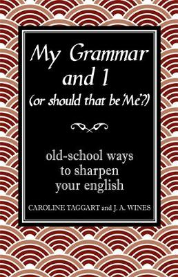 My Grammar and I (Or Should That be 'Me'?): Old-School Ways to Sharpen Your English (Hardback)