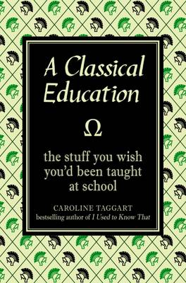 A Classical Education: The Stuff You Wish You'd Been Taught at School (Hardback)