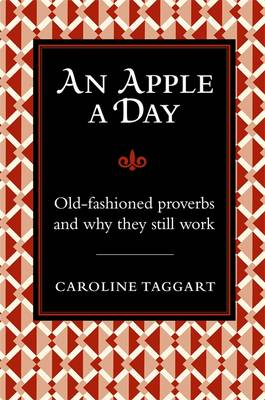 An Apple a Day...: Old-Fashioned Proverbs and Why They Still Work (Hardback)