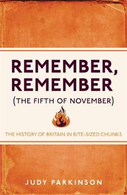 Remember, Remember (The Fifth of November): The History of Britain in Bite-Sized Chunks (Paperback)