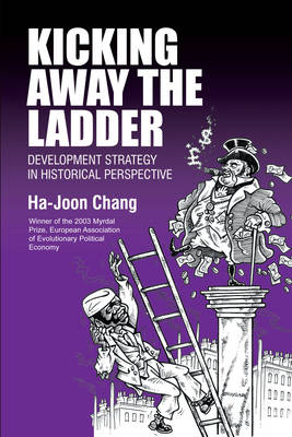 Kicking Away the Ladder: Development Strategy in Historical Perspective - Anthem Studies in Development and Globalization No. 2 (Paperback)