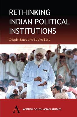 Rethinking Indian Political Institutions - Anthem South Asian Studies (Paperback)