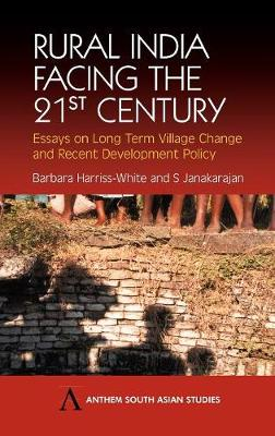 Rural India Facing the 21st Century: Essays on Long Term Village Change and Recent Development Policy - Anthem South Asian Studies No. 1 (Hardback)