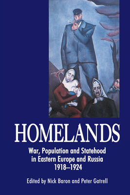 Homelands: War, Population and Statehood in Eastern Europe and Russia, 1918-1924 - Anthem Series on Russian, East European and Eurasian Studies (Paperback)