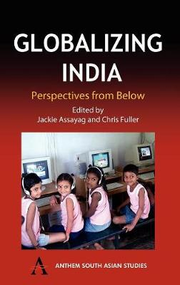 Globalizing India: Perspectives from Below - Anthem South Asian Studies (Hardback)