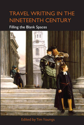 Travel Writing in the Nineteenth Century: Filling the Blank Spaces - Anthem Studies in Travel (Hardback)