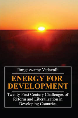 Energy for Development: Twenty-First Century Challenges of Reform and Liberalization in Developing Countries (Hardback)